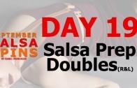 Day 19 – Salsa Prep Doubles – Gwepa Salsa Spins