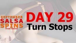Day 29 – Turn Stops – Gwepa Salsa Spins