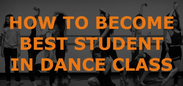 HOW TO BECOME THE BEST STUDENT IN DANCE CLASS