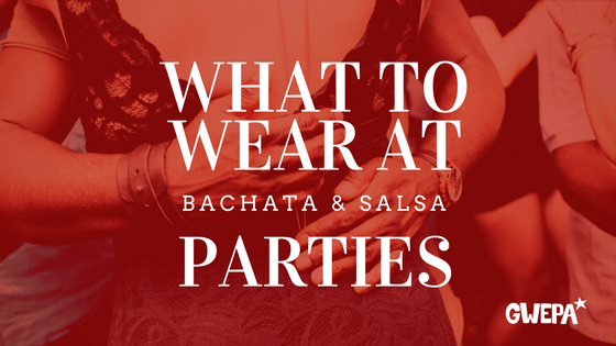 What to wear at salsa/bachata parties
