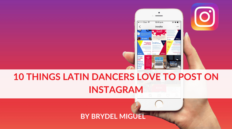 10 THINGS LATIN DANCERS LOVE TO POST ON INSTAGRAM