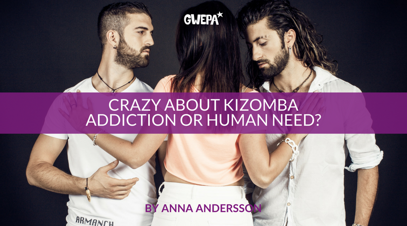 CRAZY ABOUT KIZOMBA – ADDICTION OR HUMAN NEED?